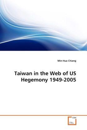 Taiwan in the Web of US Hegemony 1949-2005 als Buch von Min-Hua Chiang - VDM Verlag