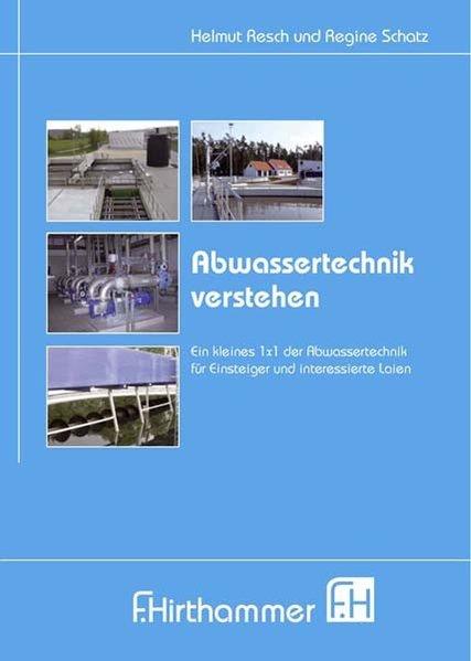 Abwassertechnik verstehen als Buch von Helmut Resch, Regine Schatz