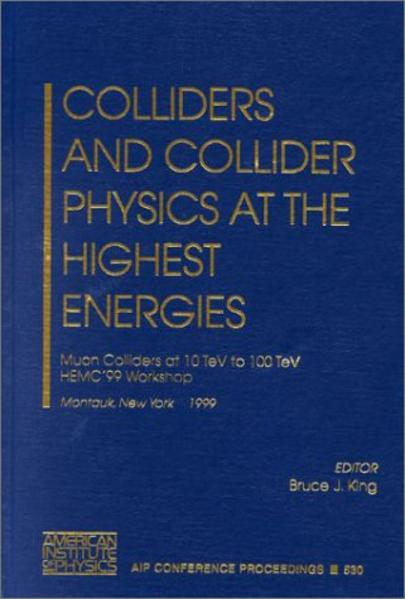 Colliders and Collider Physics at the Highest Energies: Muon Colliders at 10 TeV to 100 TeV: HEMC'99 Workshop als Buch