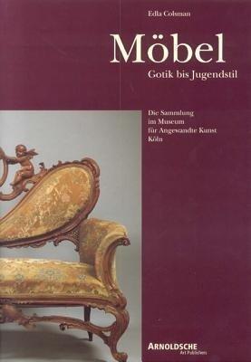 Möbel: Gotik bis Jugendstil als Buch