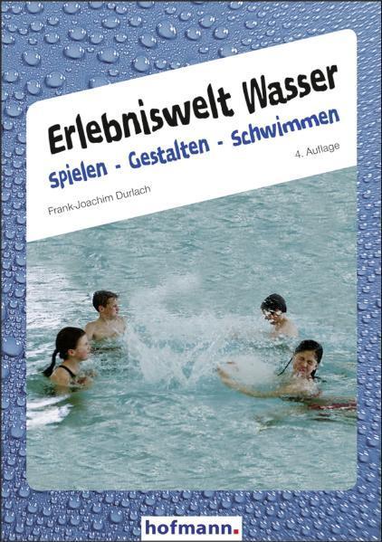 Erlebniswelt Wasser. Spielen gestalten schwimmen als Buch
