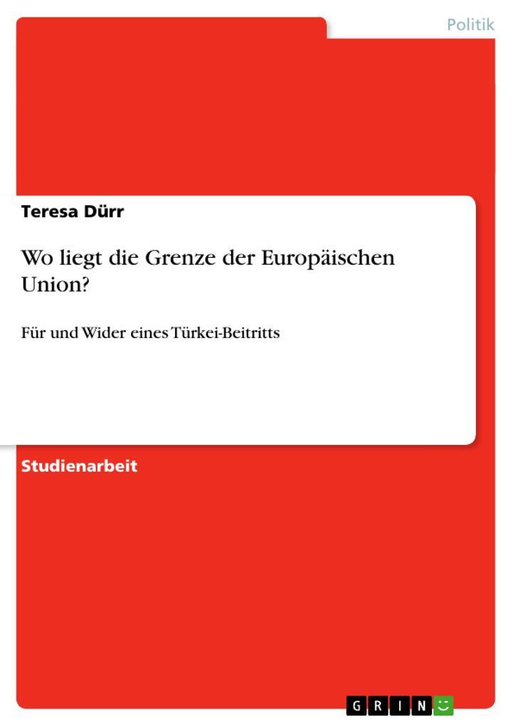 Wo liegt die Grenze der Europäischen Union? als Buch von Teresa Dürr - GRIN Publishing