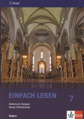 Einfach Leben. Katholische Religion für Hauptschulen in Bayern / Schülerbuch 7. Jahrgangsstufe als Buch
