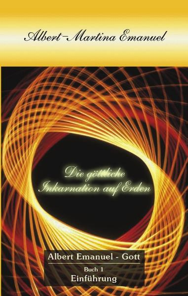 Albert-Martina Emanuel - Die Göttliche Inkarnation auf Erden, Buch 1 als Buch