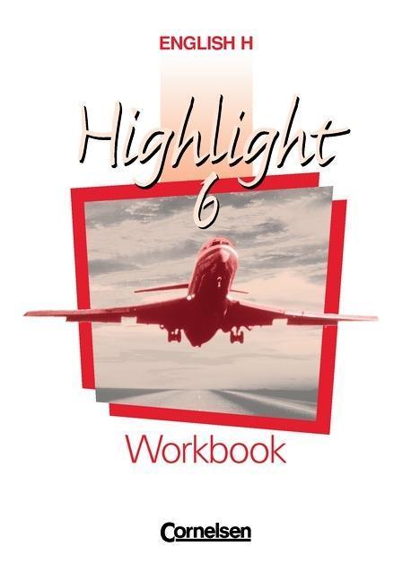 English H. Highlight 6 A. Workbook. Sekundarstufe 1. 10. Schuljahr. Für Nordrhein-Westfalen (B-Kurse) , Hessen, Rheinland-Pfalz, Schleswig-Holstein, Mecklenburg-Vorpommern, Berlin und Hamburg als Buch