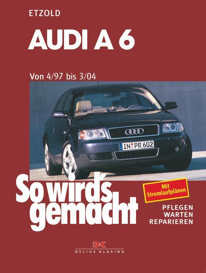 So wird's gemacht. Audi A 6 vonb 4/97 bis 3/04 als Buch