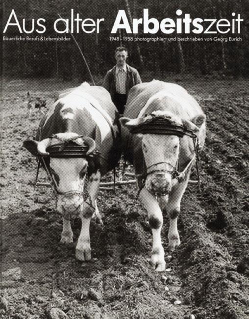 Aus alter Arbeitszeit. Bäuerliche Berufs- und Lebensbilder 1948 - 1958 als Buch