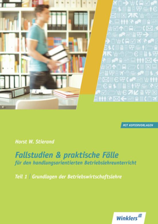 Fallstudien und praktische Fälle für den handlungsorientierten Betriebslehreunterricht. Teil 1. Schülerbuch als Buch