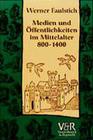 Medien und Öffentlichkeiten im Mittelalter 800 - 1400