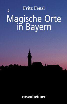 Magische Orte in Bayern als Buch