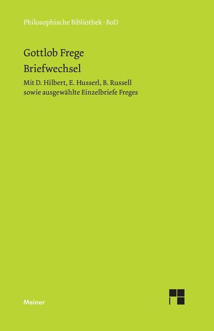 Gottlob Freges Briefwechsel mit D. Hilbert, E. Husserl, B. Russell sowie ausgewählte Einzelbriefe Freges als Buch