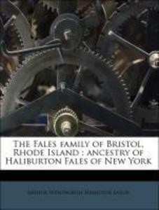 The Fales family of Bristol, Rhode Island : ancestry of Haliburton Fales of New York als Taschenbuch von Arthur Wentwort