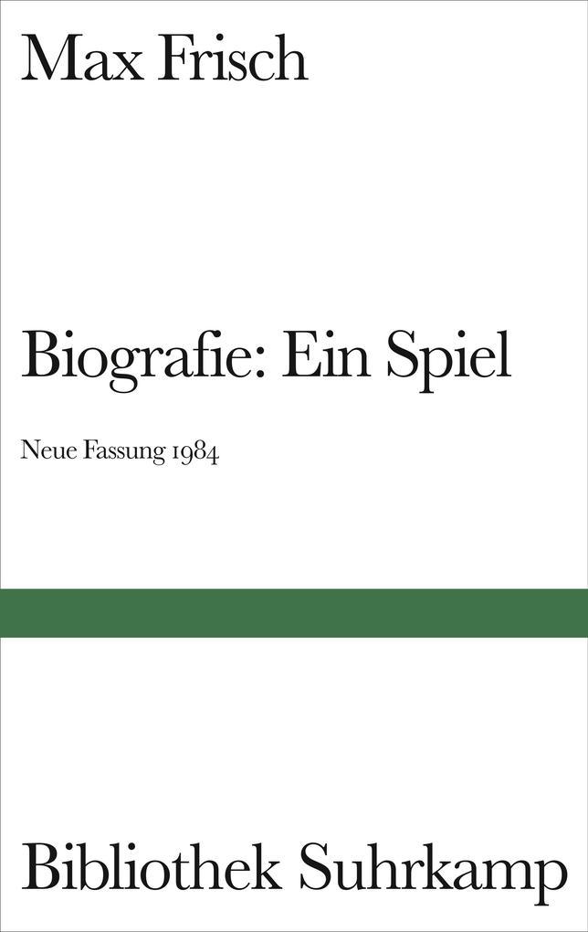 Biografie: Ein Spiel. Neue Fassung 1984 als Buch von Max Frisch