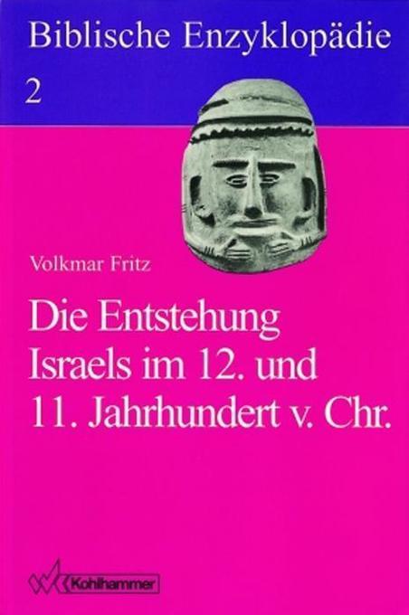 Biblische Enzyklopädie 02. Die Entstehung Israels im 12. und 11. Jahrhundert v. Chr als Buch
