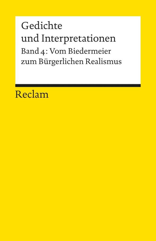 Gedichte und Interpretationen 4. Vom Biedermeier zum Bürgerlichen Realismus als Taschenbuch