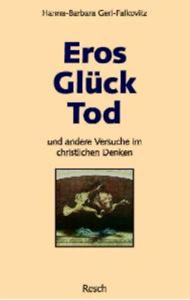 Eros, Glück, Tod und andere Versuche im christlichen Denken als Buch (kartoniert)