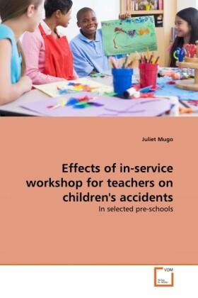 Effects of in-service workshop for teachers on children´s accidents als Buch von Juliet Mugo - VDM Verlag