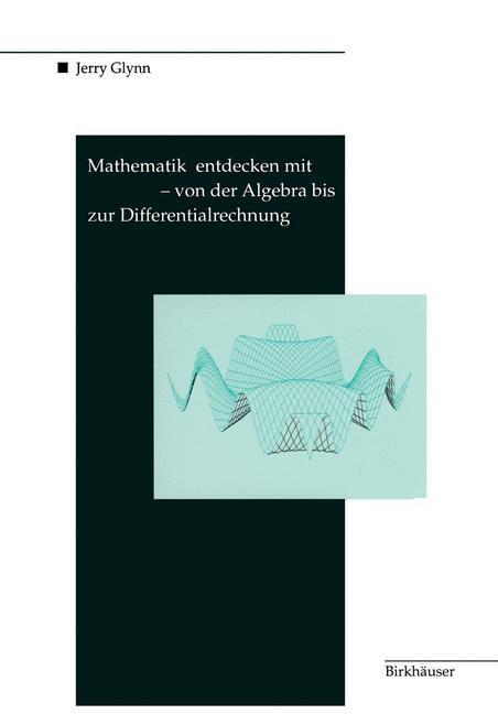 Mathematik entdecken mit DERIVE - von der Algebra bis zur Differentialrechnung als Buch