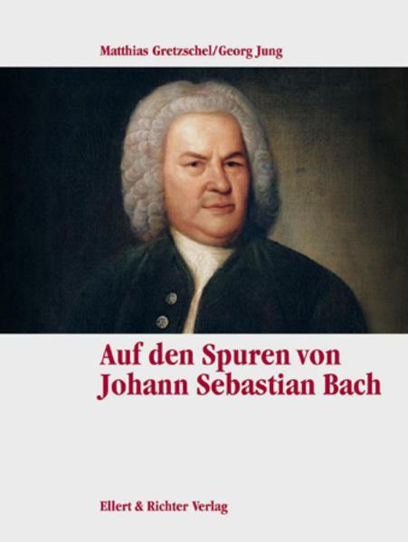 Auf den Spuren von Johann Sebastian Bach. Eine Bildreise als Buch