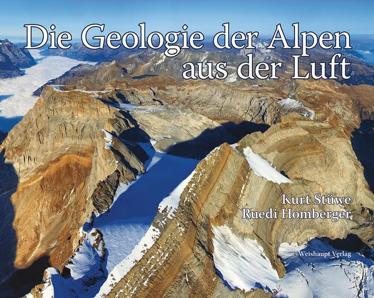 Die Geologie der Alpen aus der Luft als Buch von Kurt Stüwe, Ruedi Homberger