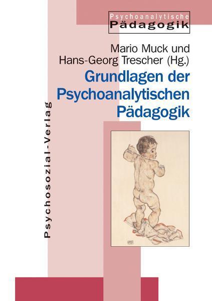 Grundlagen der Psychoanalytischen Pädagogik als Buch