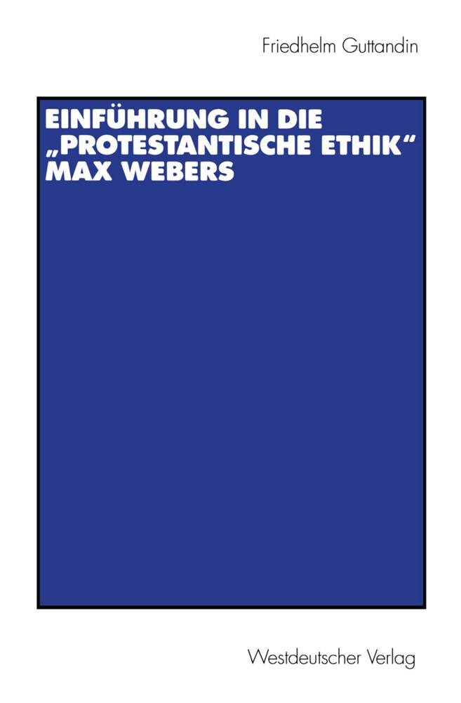 """Einführung in die """"Protestantische Ethik"""" Max Webers als Buch"""