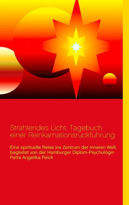 Strahlendes Licht. Tagebuch einer Reinkarnationsrückführung als Buch