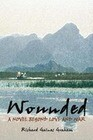 Wounded - A Novel Beyond Love and War