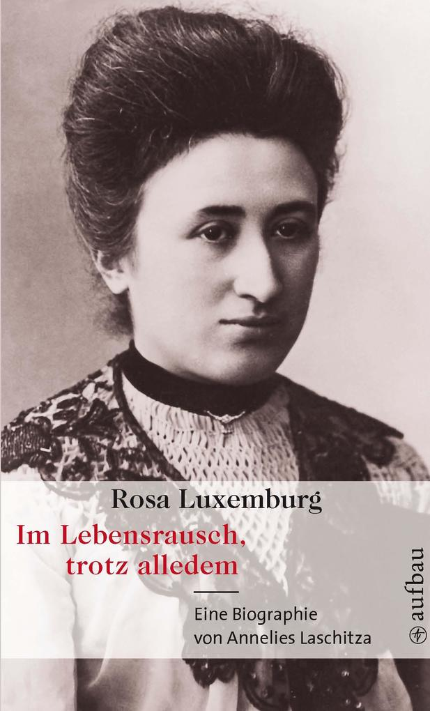 Rosa Luxemburg. Im Lebensrausch trotz alledem