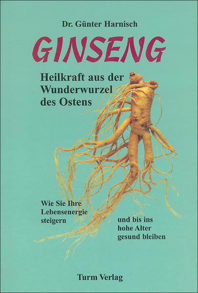 Ginseng. Heilkraft aus der Wunderwurzel des Ostens als Buch
