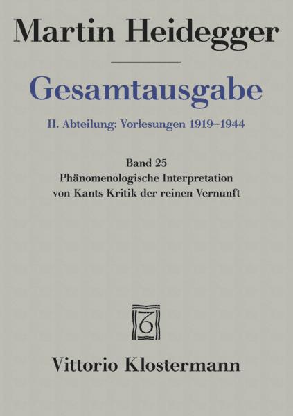 Gesamtausgabe Abt. 2 Vorlesungen Bd. 25. Phänomenologische Interpretation zu Kants Kritik der reinen Vernunft als Buch
