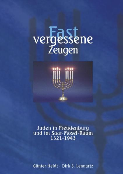 Fast vergessene Zeugen. Juden in Freudenburg und im Saar- Mosel-Raum 1321 - 1943 als Buch