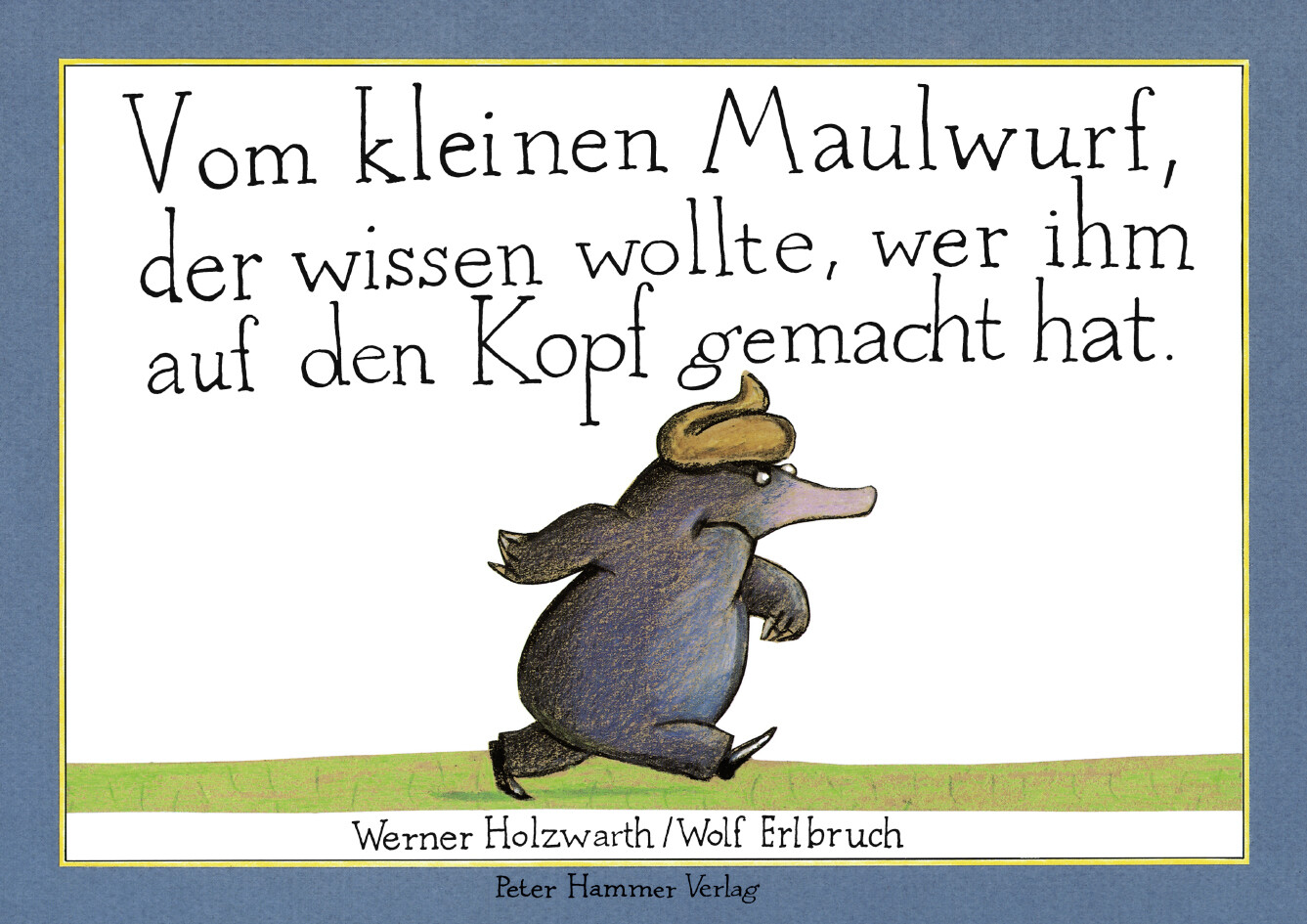 Vom kleinen Maulwurf, der wissen wollte, wer ihm auf den Kopf gemacht hat als Buch