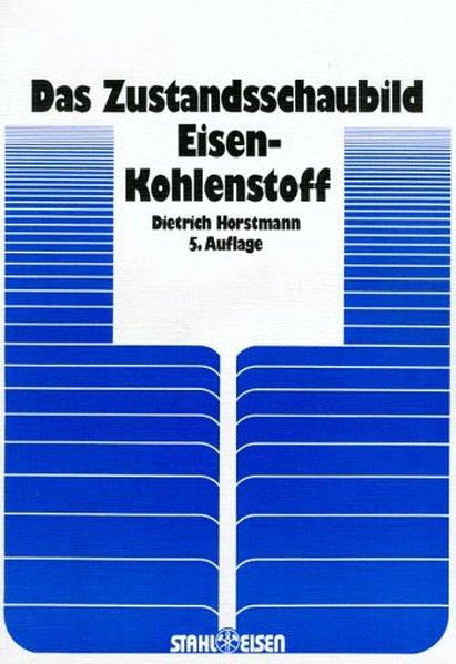 Das Zustandsschaubild Eisen-Kohlenstoff und die Grundlagen der Wärmebehandlung der Eisenkohlenstoff-Legierungen als Buch