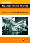 Jugendradio im kalten Ätherkrieg als Buch von Heiner Stahl - Landbeck-Verlag