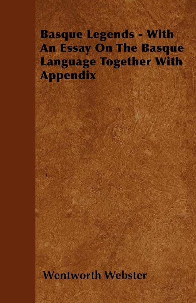 Basque Legends - With An Essay On The Basque Language Together With Appendix als Taschenbuch von Wentworth Webster