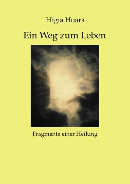 Ein Weg zum Leben - Fragmente einer Heilung- als Buch