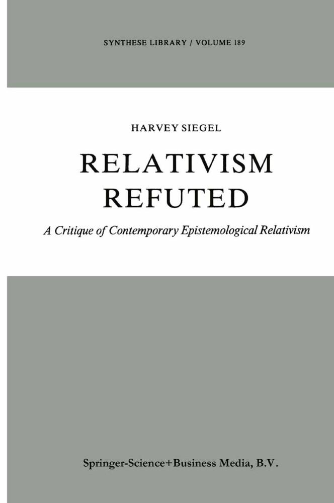 Relativism Refuted als Buch von H. Siegel - Springer Netherlands