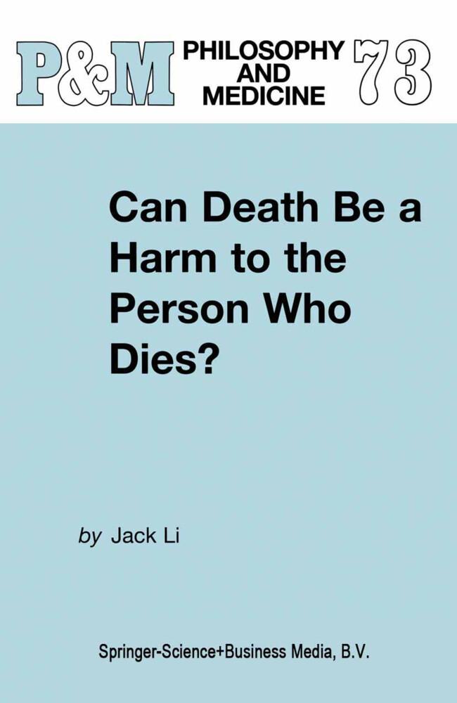Can Death Be a Harm to the Person Who Dies? als Buch von J. Li - Springer Netherlands