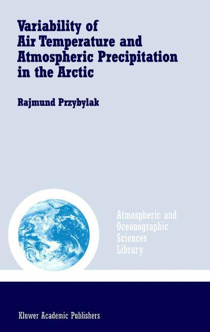 Variability of Air Temperature and Atmospheric Precipitation in the Arctic als Buch von Rajmund Przybylak - Springer Netherlands