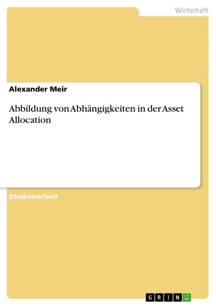 Abbildung von Abhängigkeiten in der Asset Allocation als Buch von Alexander Meir - GRIN Publishing