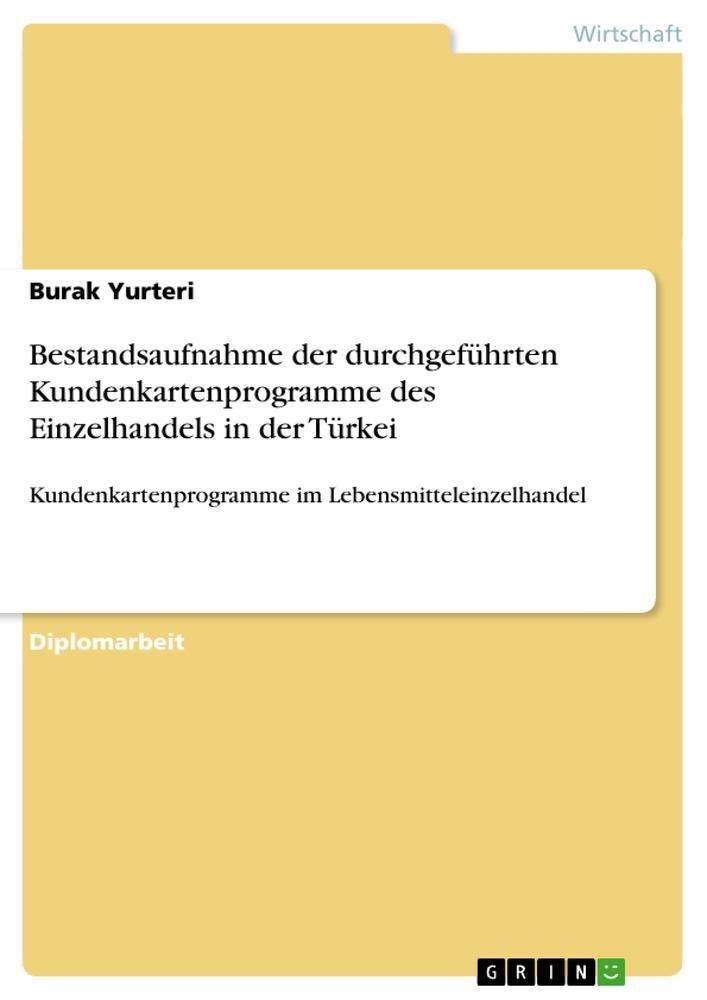 Bestandsaufnahme der durchgeführten Kundenkartenprogramme des Einzelhandels in der Türkei als Buch von Burak Yurteri - GRIN Publishing