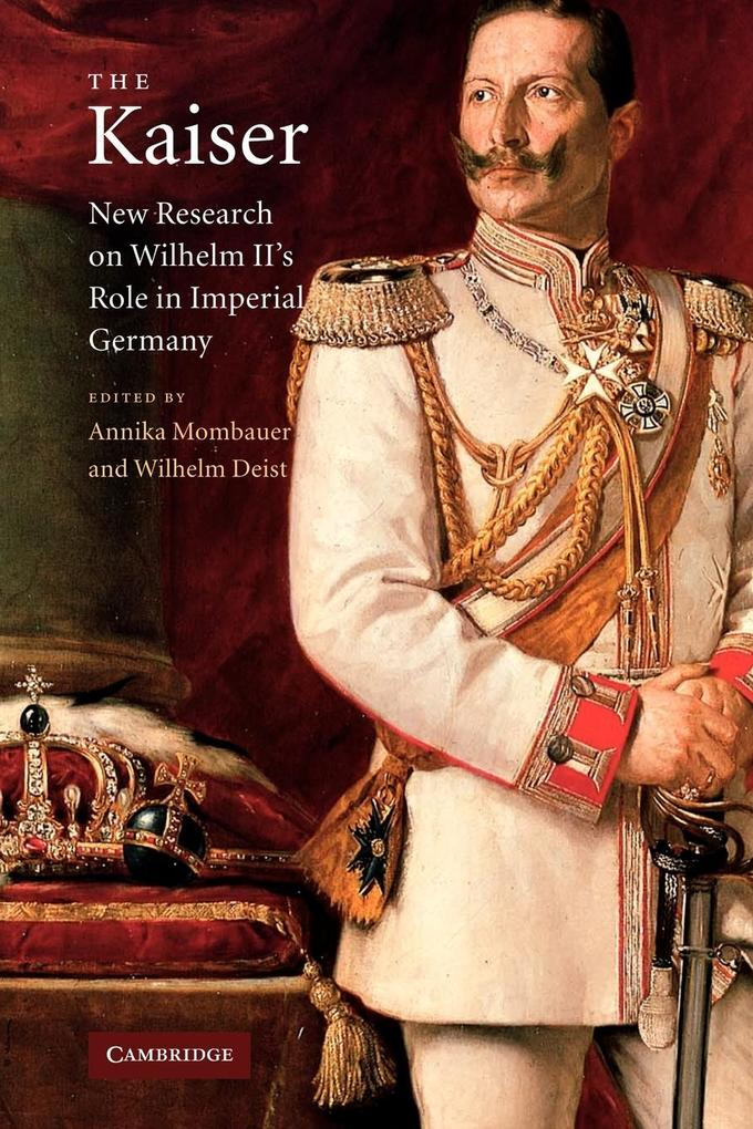 The Kaiser: New Research on Wilhelm II's Role in Imperial Germany als Taschenbuch