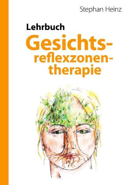 Lehrbuch Gesichtsreflexzonentherapie als Buch von Stephan Heinz