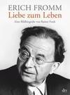 Erich Fromm - Liebe zum Leben