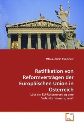 Ratifikation von Reformverträgen der Europäischen Union in Österreich als Buch von MMag. Armin Stremitzer - VDM Verlag