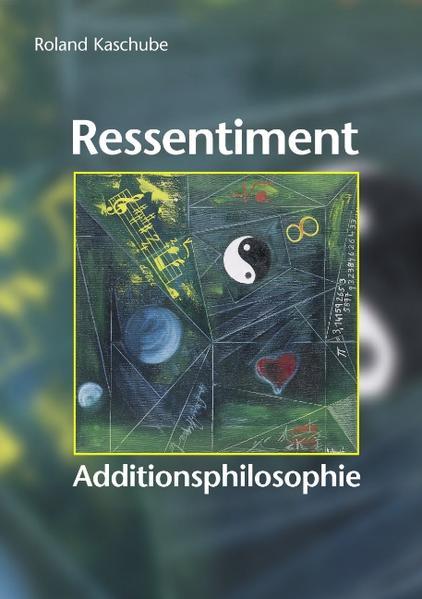 Ressentiment. Additionsphilosophie als Buch