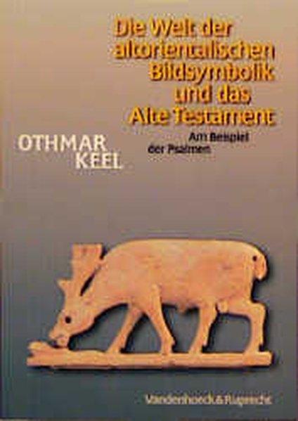 Die Welt der altorientalischen Bildsymbolik und das Alte Testament als Buch
