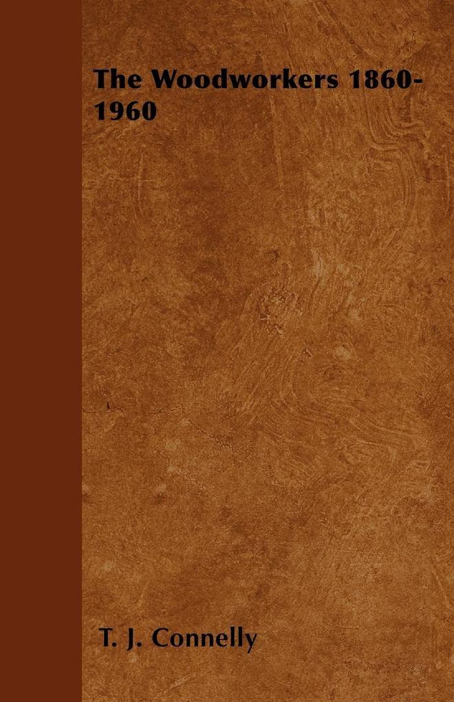 The Woodworkers 1860-1960 als Taschenbuch von T. J. Connelly - Maudsley Press