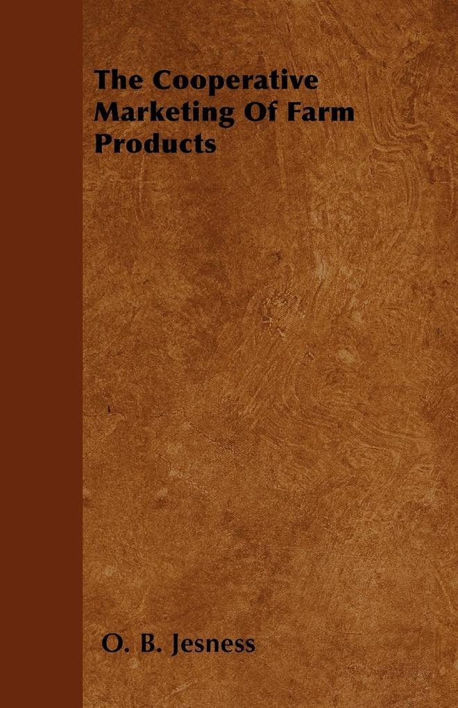 The Cooperative Marketing Of Farm Products als Taschenbuch von O. B. Jesness - Quinn Press